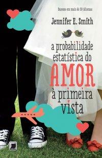 Resenha: A Probabilidade Estatística do Amor à Primeira Vista – Jennifer E.Smith
